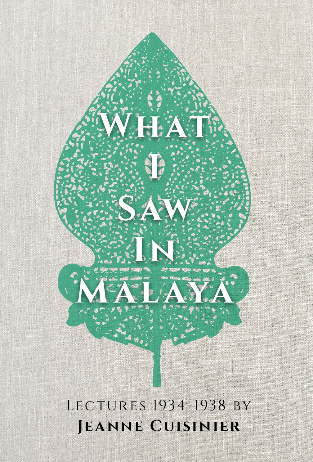 What I Saw in Malaya : Lectures 1934-1938 by Jeanne Cuisinier