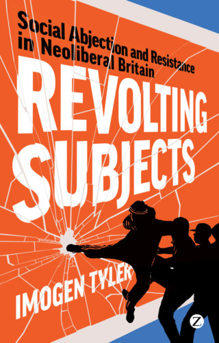 Revolting Subjects: Social Abjection and Resistance in Neoliberal Britain