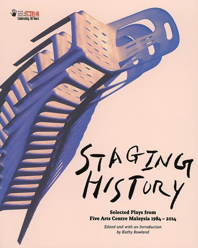 Staging History: Selected Plays from Five Arts Centre Malaysia 1984-2014