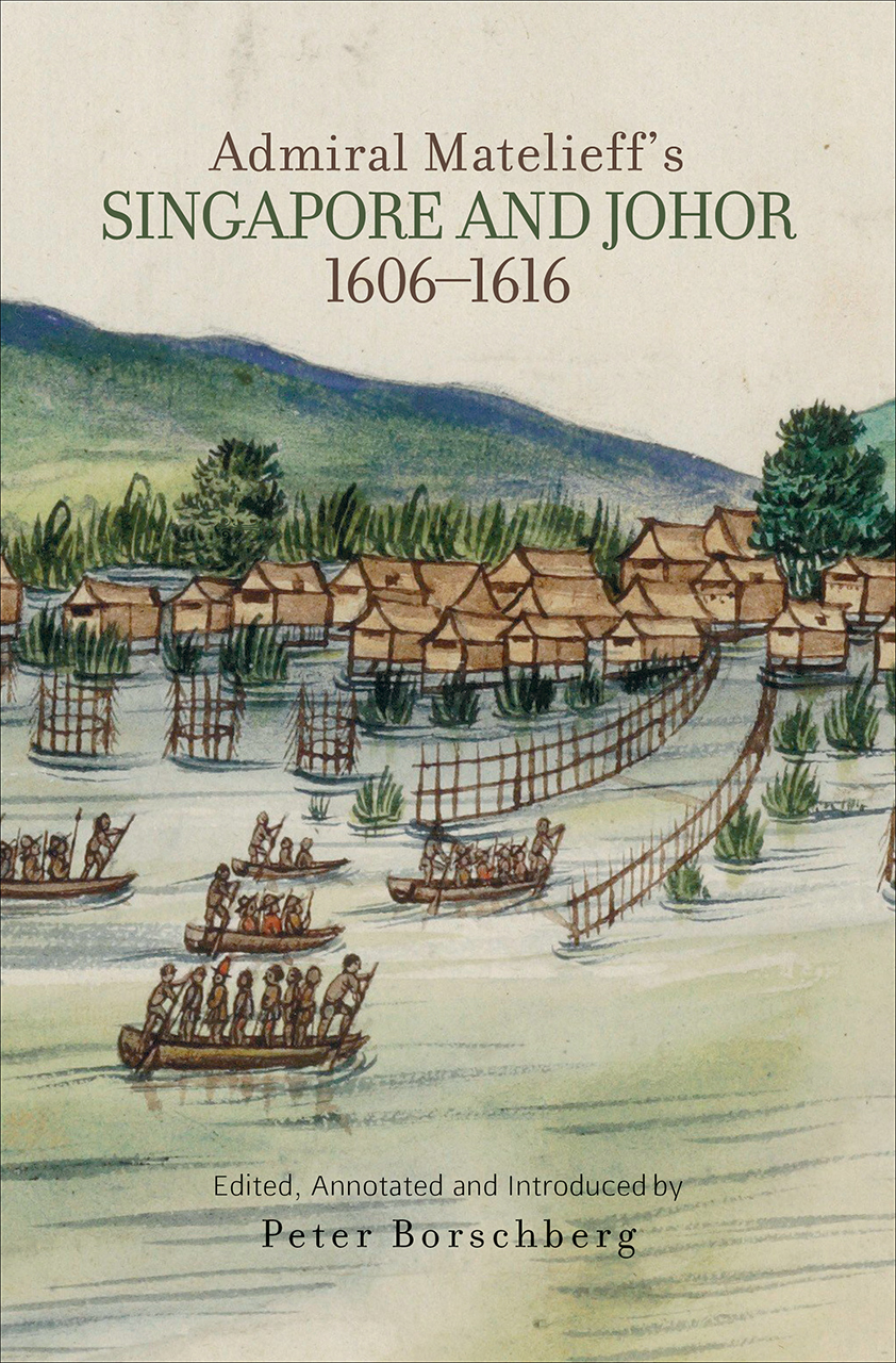 Admiral Matelieff\'s Singapore and Johor, 1606-1616