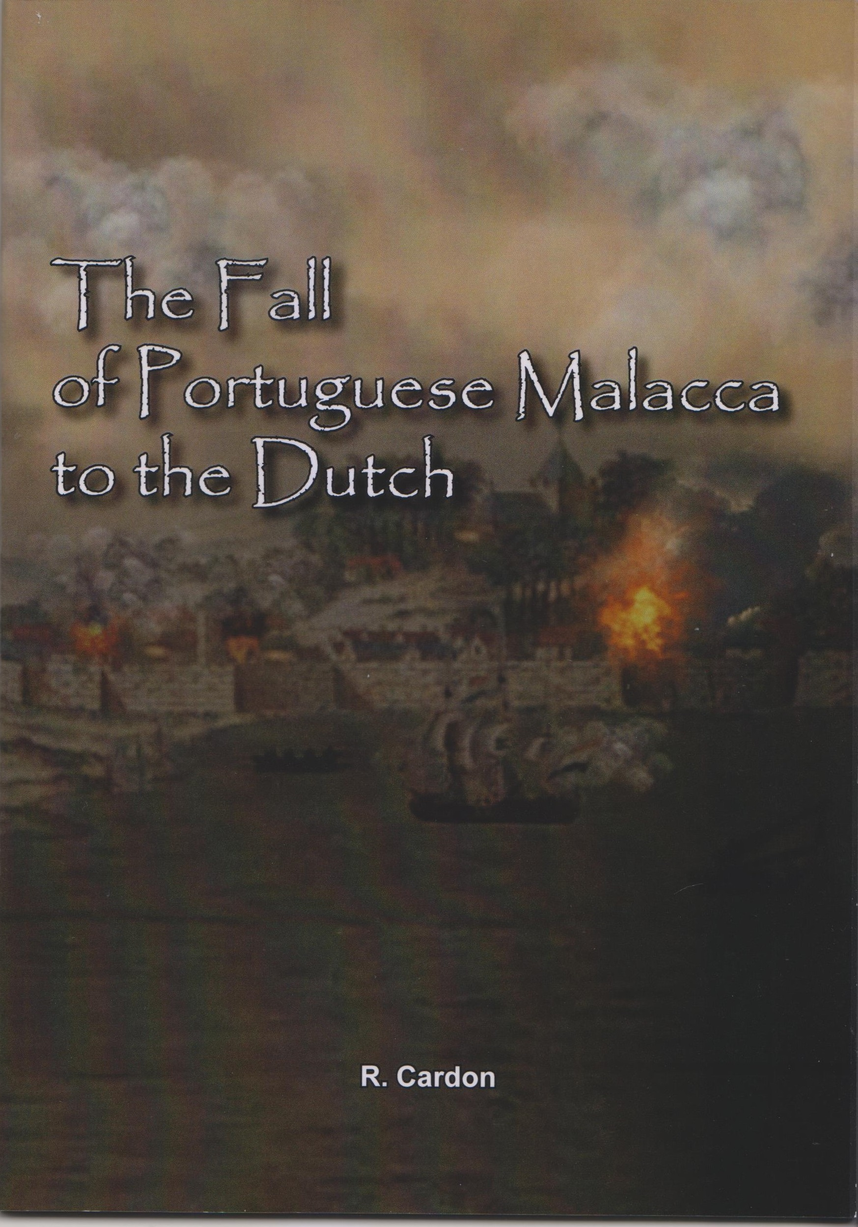 The Fall of Portuguese Malacca to the Dutch