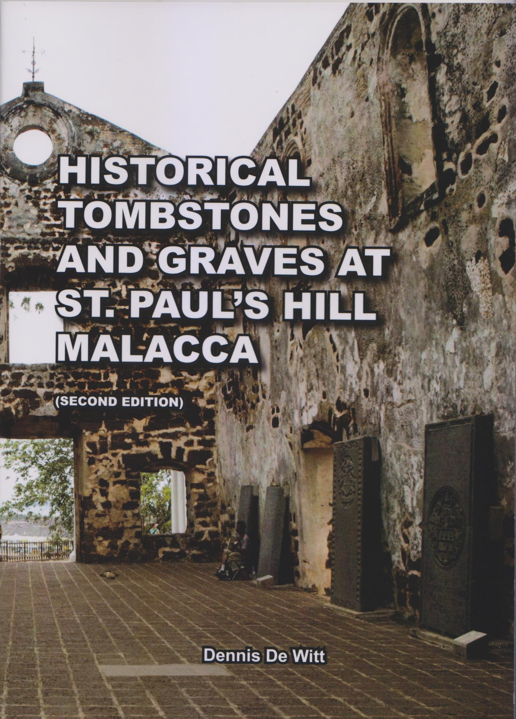 Historical Tombstones and Graves at St. Paul's Hill Malacca (Second Edition)