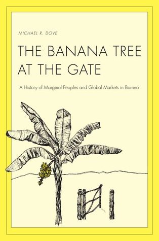 The Banana Tree at the Gate: A History of Marginal Peoples and Global Markets in Borneo