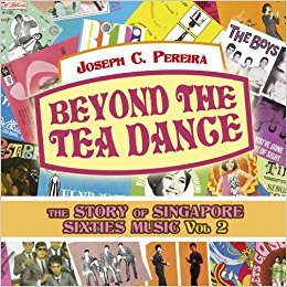 Beyond the Tea Dance: The Story of Singapore Sixties Music Volume 2