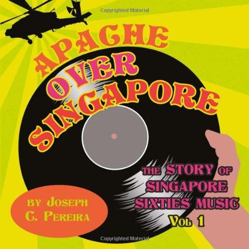 The Story of Singapore Sixties Music: Apache over Singapore