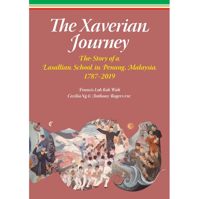 The Xaverian Journey: The Story of a Lasallian School in Penang, Malaysia 1787-2019