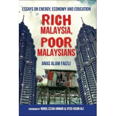 Rich Malaysia, Poor Malaysians: Essays on Energy, Economy and Education