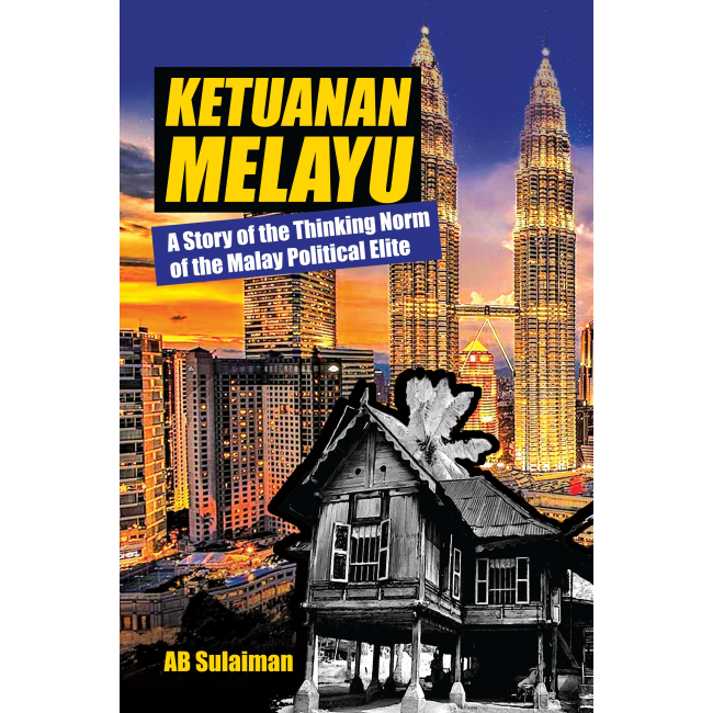 Ketuanan Melayu: A Story of the Thinking Norm of the Malay Political Elite