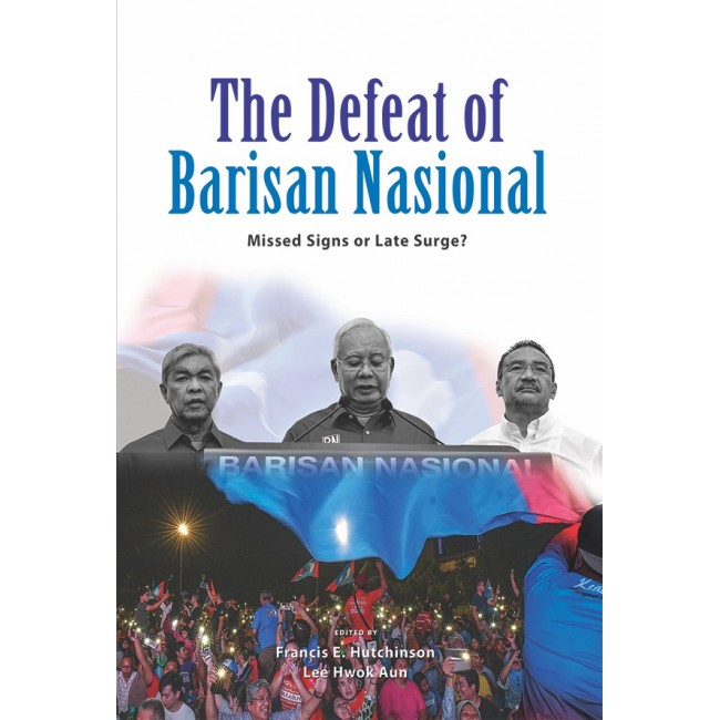 The Defeat of Barisan Nasional: Missed Signs or Late Surge?