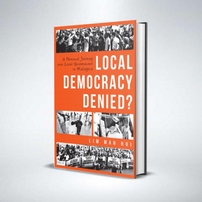 Local Democracy Denied? : A Personal Journey into Local Government In Malaysia