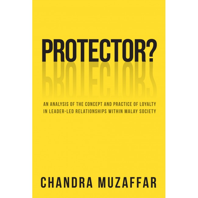 PROTECTOR?: An Analysis of the Concept and Practice of Loyalty in Leader-led Relationships within Malay Society