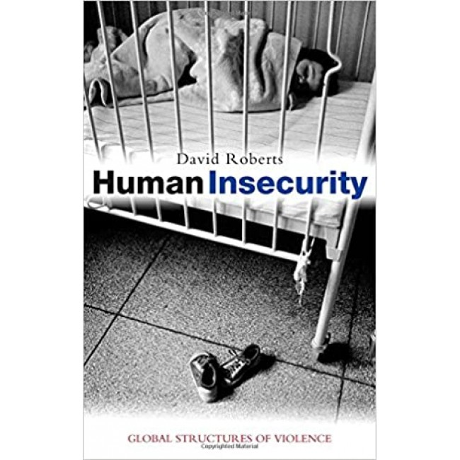 Human Insecurity: Global Structures of Violence