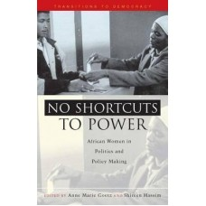 No Shortcuts to Power : African Women in Politics and Policy Making
