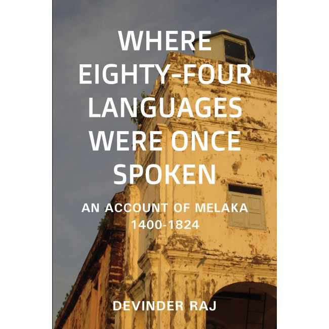 Where Eighty-four Languages Were Once Spoken: An Account of Melaka 1400-1824