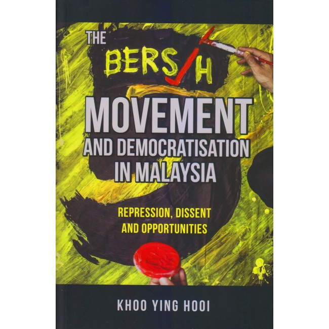 THE BERSIH MOVEMENT AND DEMOCRATISATION IN MALAYSIA: Repression, Dissent and Opportunities