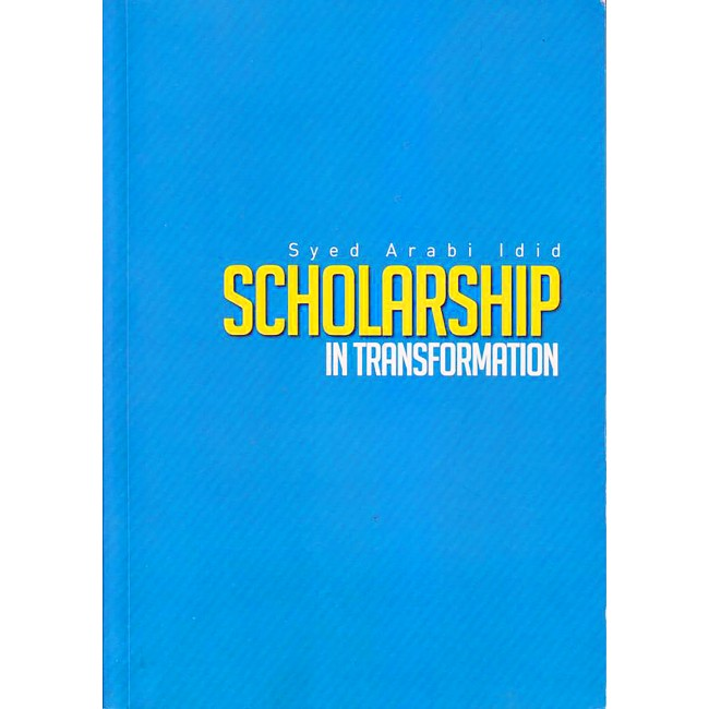 Scholarship In Transformation by Syed Arabi Idid