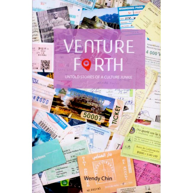 Venture Forth : Untold Stories of A Culture Junkie   Wendy Chin