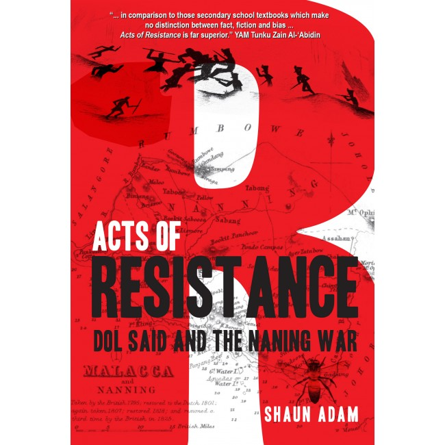 ACTS OF RESISTANCE : Dol Said And The Naning War | Shaun Adam