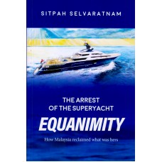 The Arrest Of The Superyacht Equanimity : How Malaysia Reclaimed What Was Hers | Sitpah Slevaratnam