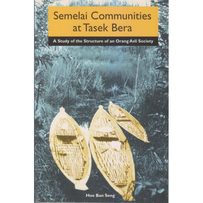 Semelai Communities at Tasek Bera : A Study of the Structure of an Orang Asli Society