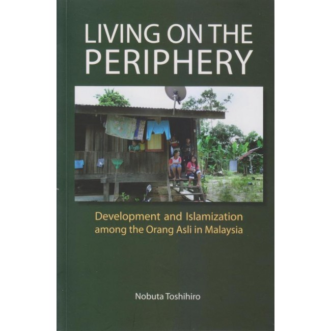 Living On The Periphery : Development and Islamization among the Orang Asli in Malaysia