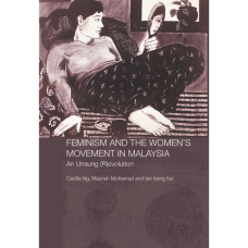 Feminism and the Women's Movement in Malaysia : An Unsung (R)evolution