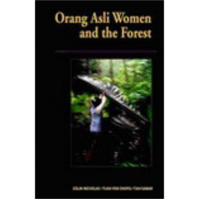 Orang Asli Women and the Forest: The Impact of Resource Depletion on Gender Relations among the Semai