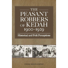 The Peasant Robbers of Kedah, 1900-1929: Historical and Folk Perceptions (Second Edition)
