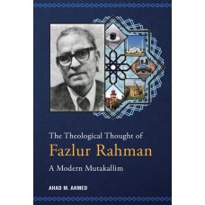 The Theological Thought of Fazlur Rahman: A Modern Mutakallim