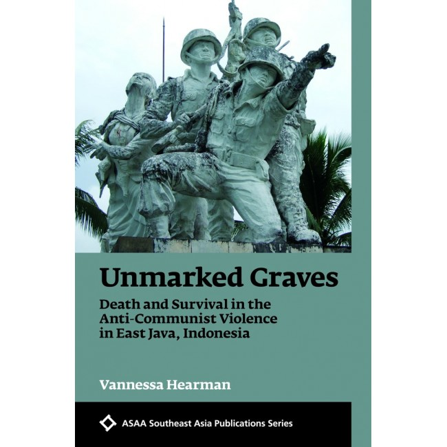 Unmarked Graves: Death and Survival in the Anti-Communist Violence in East Java, Indonesia