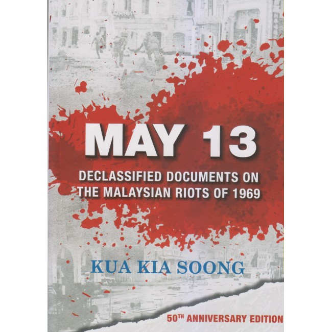 MAY 13: Declassified Documents on the Malaysian Riots (50th Anniversary Edition)