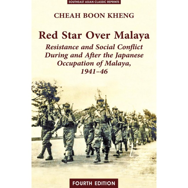 Red Star Over Malaya: Resistance and Social Conflict During and After the Japanese Occupation, 1941-1946 (Fourth Edition)