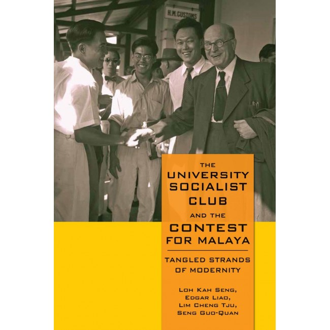 The University Socialist Club and the Contest for Malaya: Tangled Strands of Modernity