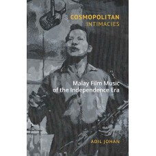 Cosmopolitan Intimacies : Malay Film Music of the Independence Era