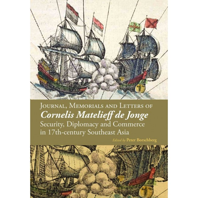 Journal, Memorials and Letters of Cornelis Matelieff de Jonge: Security, Diplomacy and Commerce in 17th-century Southeast Asia (Hard Cover)