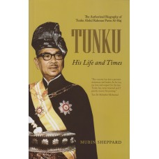 Tunku : His Life and Times, the Authorized Biography of Tunku Abdul Rahman Putra Al-Haj