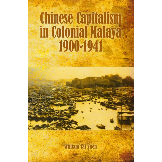 Chinese Capitalism in Colonial Malaya 1900-1941