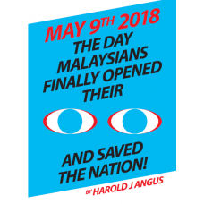 May 9th 2018: The Day Malaysians Finally Opened Their Eyes and Saved the Nation!