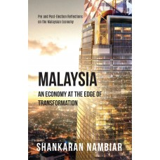 MALAYSIA: An Economy At The Edge Of Transformation (Pre and Post-Election Reflections on the Malaysian Economy)