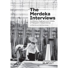 The Merdeka Interviews : Architects, Engineers and Artists of Malaysia's Independence