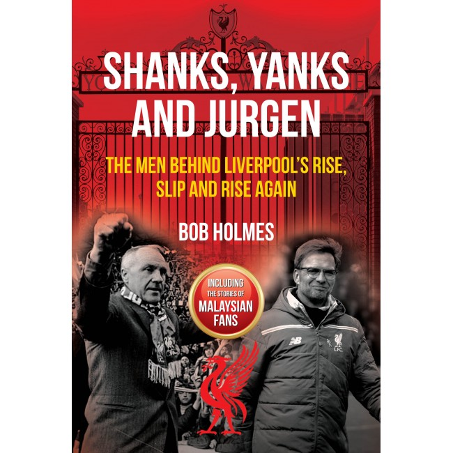 Shanks, Yanks and Jurgen: The Men Behind Liverpool's Rise, Slip and Rise Again