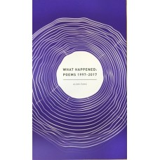 What Happened : Poems 1997 - 2017