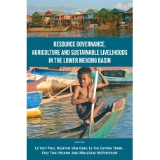Resource Governance, Agriculture and Sustainable Livelihoods In The Lower Mekong Basin