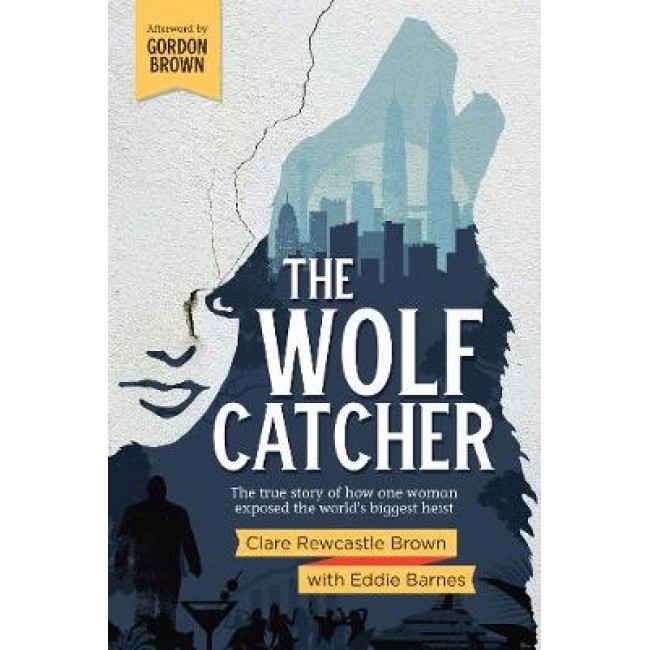 The Wolf Catcher: The true story of how one woman exposed the world's biggest heist