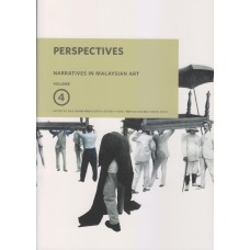 Narratives In Malaysian Art Volume 4: PERSPECTIVES