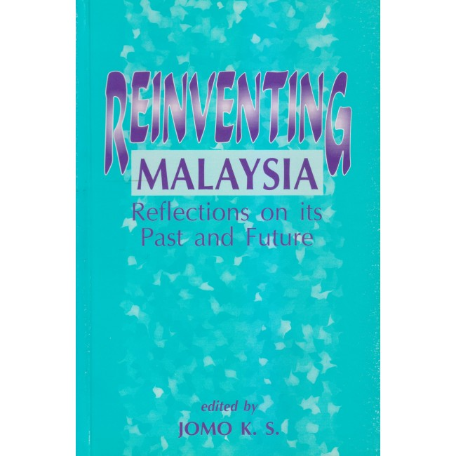 Reinventing Malaysia Relections on past and Future