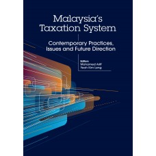 MALAYSIA'S TAXATION SYSTEM: CONTEMPORARY PRACTICES, ISSUES AND FUTURE DIRECTION