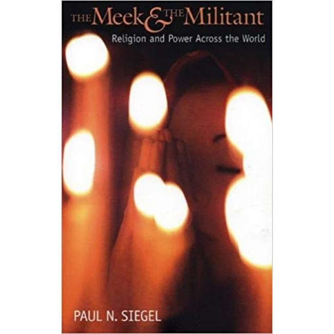 The Meek and The Militant: Religion and Power Across the World