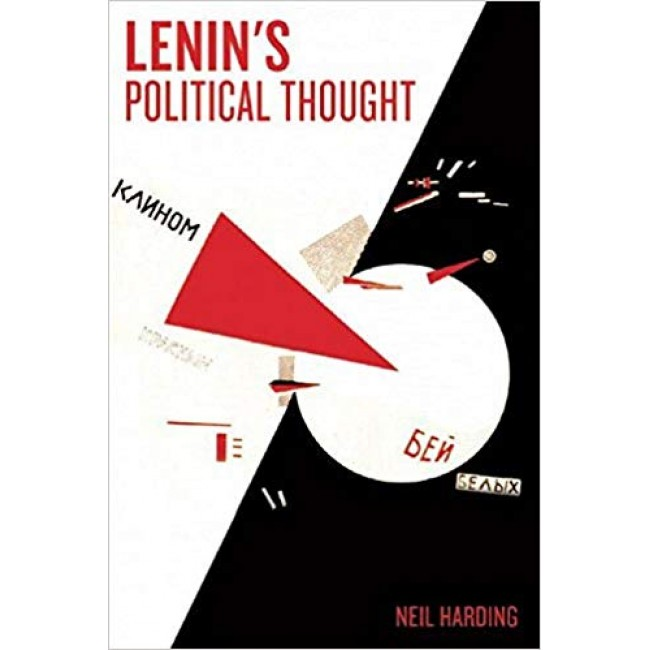 Lenin's Political Thought: Theory and Practice in the Demogratic and Socialist Revolutions