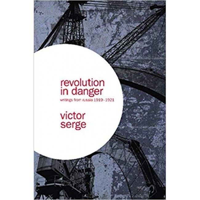 Revolution in Danger: Writings from Russia 1919-1921